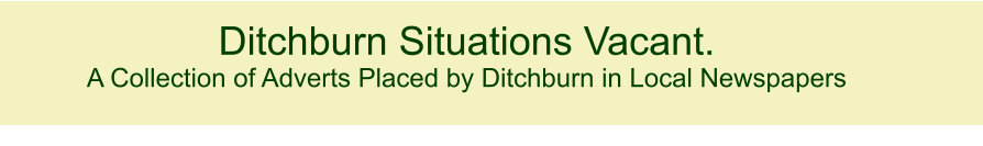 Ditchburn Situations Vacant. A Collection of Adverts Placed by Ditchburn in Local Newspapers