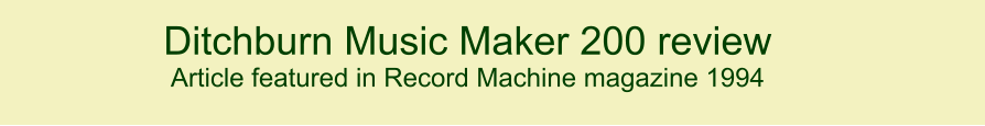 Ditchburn Music Maker 200 review  Article featured in Record Machine magazine 1994